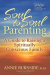 Soul to Soul Parenting: A Guide to Raising a Spiritually Conscious Family - Annie Burnside