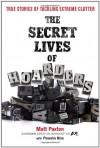 The Secret Lives of Hoarders: True Stories of Tackling Extreme Clutter - Matt Paxton, Phaedra Hise