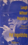 Laugh Without Prejudice: Essays & Other Prose - Pat Ingoldsby