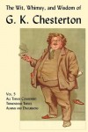 The Wit, Whimsy, and Wisdom of G. K. Chesterton, Volume 5: All Things Considered, Tremendous Trifles, Alarms and Discursions - G.K. Chesterton