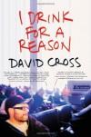 I Drink for a Reason - David  Cross