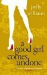 A Good Girl Comes Undone - POLLY WILLIAMS