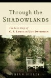 Through the Shadowlands: The Love Story of C. S. Lewis and Joy Davidman - Brian Sibley