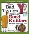 When Bad Things Happen to Good Knitters: An Emergency Survival Guide - Marion Edmonds, Ahza Moore