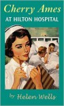 Cherry Ames at Hilton Hospital: Book 20 - Helen Wells