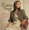 Knitting Vintage: 30 Knitting Projects Inspired by Period Fashions - Claire Montgomerie