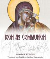 Icon as Communion: The Ideals and Compositional Principles of Icon Painting - George Kordis