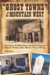 Ghost Towns of the Mountain West: Your Guide to the Hidden History and Old West Haunts of Colorado, Wyoming, Idaho, Mont - Philip Varney