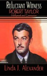 Reluctant Witness: Robert Taylor, Hollywood, and Communism - Linda Alexander