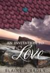 An Invitation to Love - Blaine D. Arden