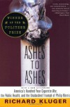 Ashes to Ashes: America's Hundred-Year Cigarette War, the Public Health, and the Unabashed Triumph of Philip Morris - Richard Kluger