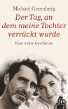 Der Tag, an dem meine Tochter verrückt wurde: Eine wahre Geschichte - Michael  Greenberg, Hans-Christian Oeser