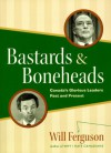 Bastards & Boneheads: Canada's Glorious Leaders, Past and Present - Will Ferguson