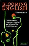 Blooming English: Observations on the Roots, Cultivation and Hybrids of the English Language - Kate Burridge