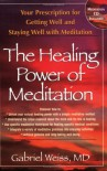 Healing Power Of Meditation: Your Prescription for Getting Well and Staying Well with Meditation - Gabriel Weiss
