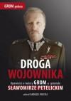Droga wojownika. Opowieści o twórcy GROM-u generale Sławomirze Petelickim zebrał Andrzej Wojtas - Andrzej Wojtas