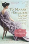 To Marry an English Lord -  Carol McD. Wallace, Gail MacColl