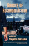Ghosts of Rosewood Asylum - Stephen Prosapio