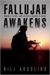 Fallujah Awakens: Marines, Sheikhs, and the Battle Against Al Qaeda - Bill Ardolino