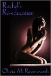 Rachel's Re-Education - Olivia M. Ravensworth