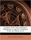 Fanny and the Servant Problem, a Quite Possible Play in Four Acts - Jerome K. Jerome