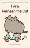 I Am Pusheen the Cat - Claire Belton