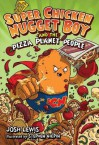 Super Chicken Nugget Boy and the Pizza Planet People - Josh Lewis, Douglas Holgate
