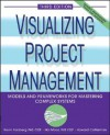 Visualizing Project Management: Models and Frameworks for Mastering Complex Systems - Kevin Forsberg, Hal Mooz, Howard Cotterman