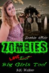 Zombies Love Big Girls Too by B.K. Walker - B.K. Walker