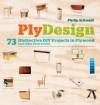 PlyDesign: 73 Distinctive DIY Projects in Plywood (and Other Sheet Goods) - Philip Schmidt