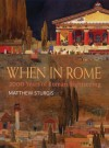 When in Rome: 2000 Years of Roman Sightseeing - Matthew Sturgis