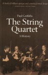 The String Quartet: A History - Paul Griffiths