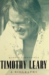 Timothy Leary: A Biography - Robert Greenfield