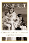 Called Out of Darkness: A Spiritual Confession - Anne Rice