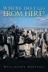 Where Do I Go From Here? - Wellington Marshall