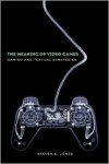 The Meaning of Video Games: Gaming and Textual Strategies - Steven Jones