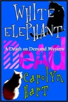 White Elephant Dead (Death on Demand Mysteries, No. 11) - Carolyn Hart