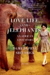 Love, Life, and Elephants: An African Love Story - Daphne Sheldrick