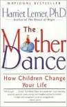 The Mother Dance: How Children Change Your Life - Harriet Lerner