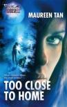Too Close to Home - Maureen Tan