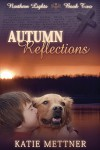 Autumn Reflections (The Northern Lights Book 2) - Katie Mettner