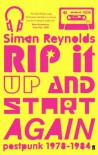 Rip It Up and Start Again - Simon Reynolds