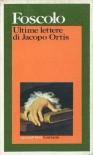 Ultime Lettere di Jacopo Ortis - Ugo Foscolo, Walter Binni