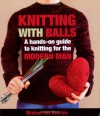 Knitting With Balls: A Hands-On Guide to Knitting for the Modern Man - Del Vecchio,  Michael