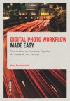 Digital Photo Workflow Made Easy: Discover How to Effortlessly Organise & Process All Your Pictures - John Beardsworth