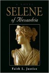 Selene of Alexandria - Faith L. Justice