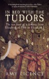 In Bed with the Tudors - Amy Licence
