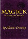 Magick in Theory and Practice - Aleister Crowley