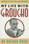 My Life with Groucho: A Son's Eye View - Arthur Marx