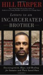 Letters to an Incarcerated Brother: Encouragement, Hope, and Healing for Inmates and Their Loved Ones - Hill Harper